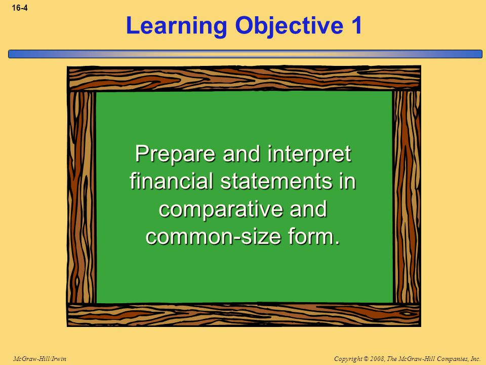 Copyright © 2008, The McGraw-Hill Companies, Inc.McGraw-Hill/Irwin 16-4 Learning Objective 1 Prepare and interpret financial statements in comparative and common-size form.