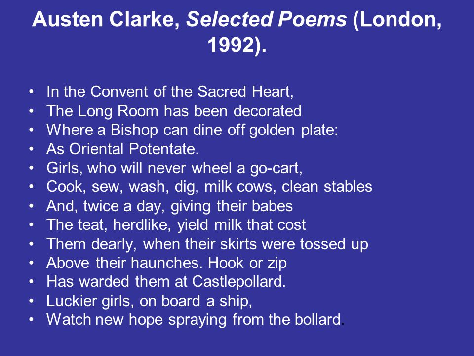 Austen Clarke, Selected Poems (London, 1992). In the Convent of the Sacred Heart, The Long Room has been decorated Where a Bishop can dine off golden