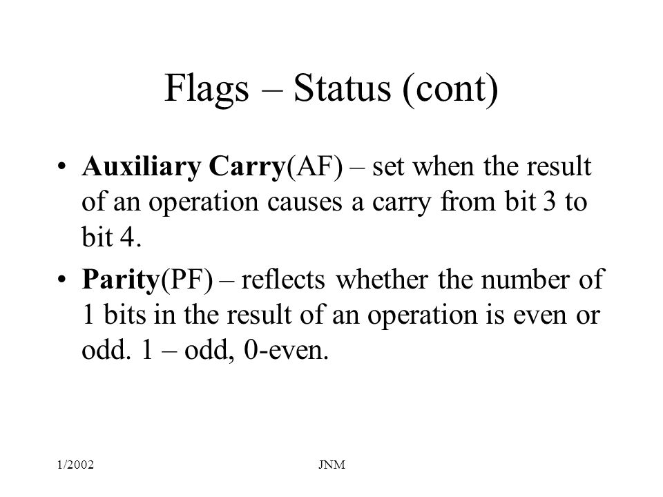 1/2002JNM Flags - Control Interrupt(IF) – dictates whether or not system interrupts can occur.
