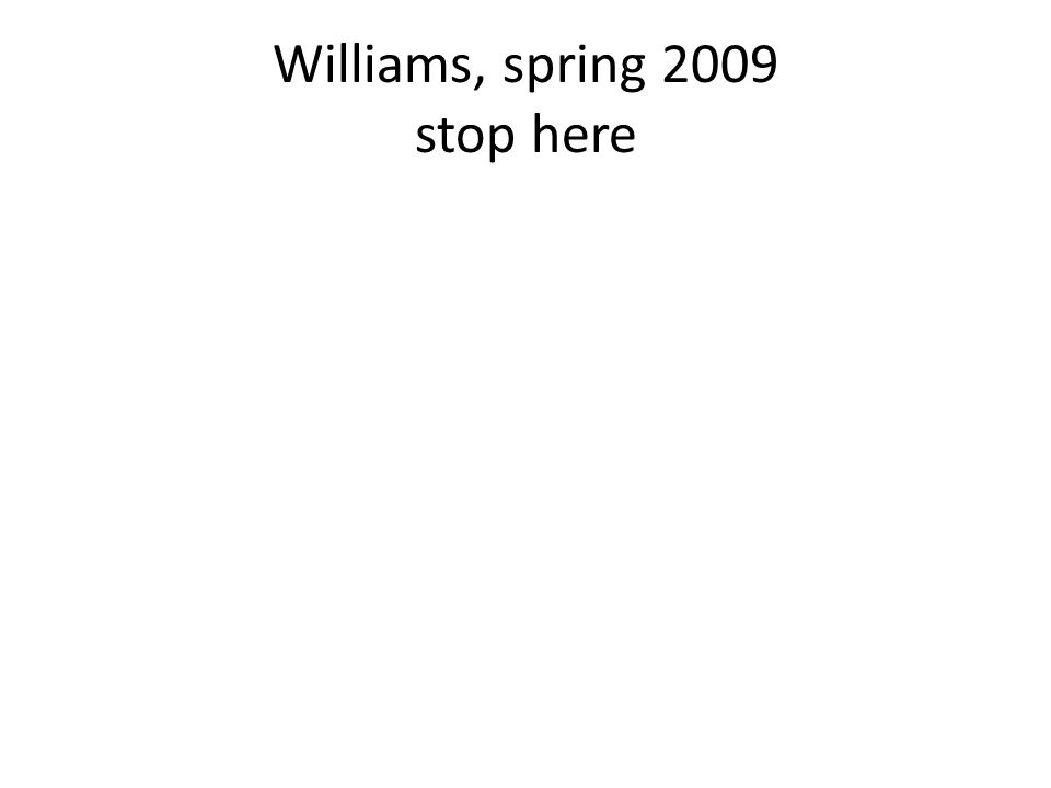 Williams, spring 2009 stop here