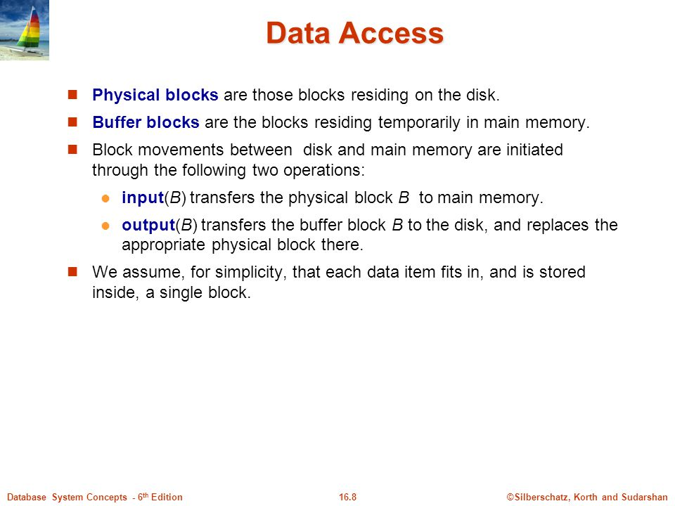 ©Silberschatz, Korth and Sudarshan16.8Database System Concepts - 6 th Edition Data Access Physical blocks are those blocks residing on the disk.