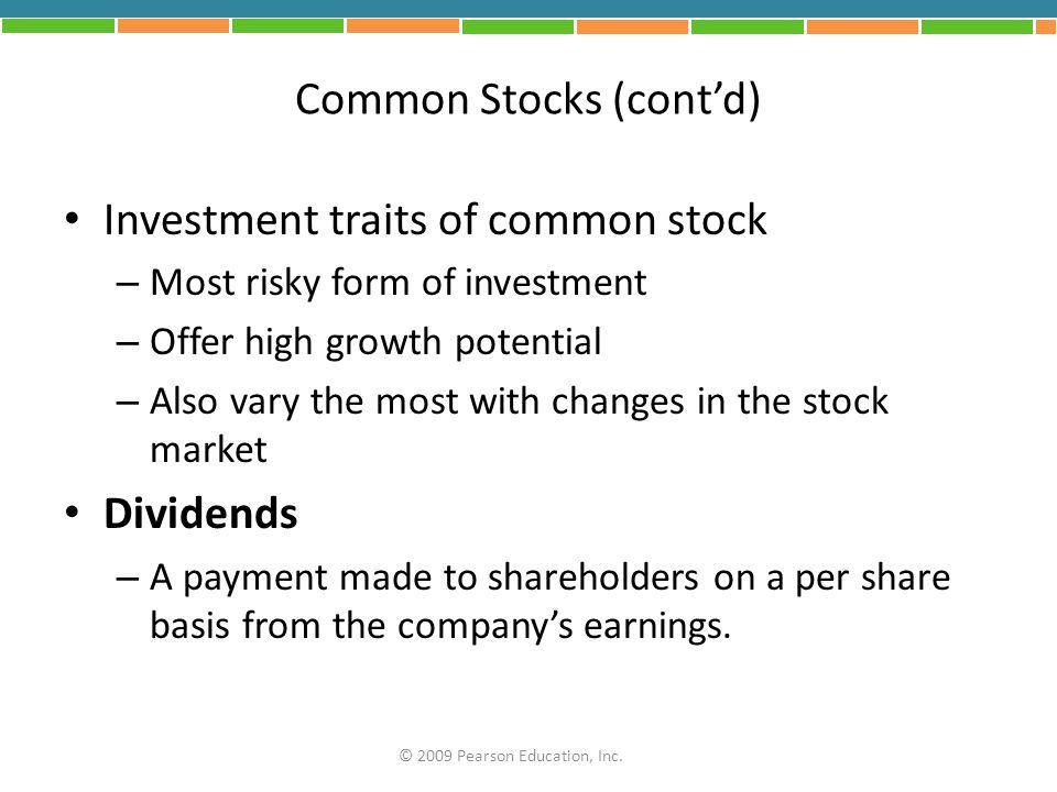 Common Stocks (cont'd) Investment traits of common stock – Most risky form of investment – Offer high growth potential – Also vary the most with chang