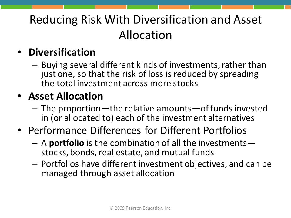 Reducing Risk With Diversification and Asset Allocation Diversification – Buying several different kinds of investments, rather than just one, so that