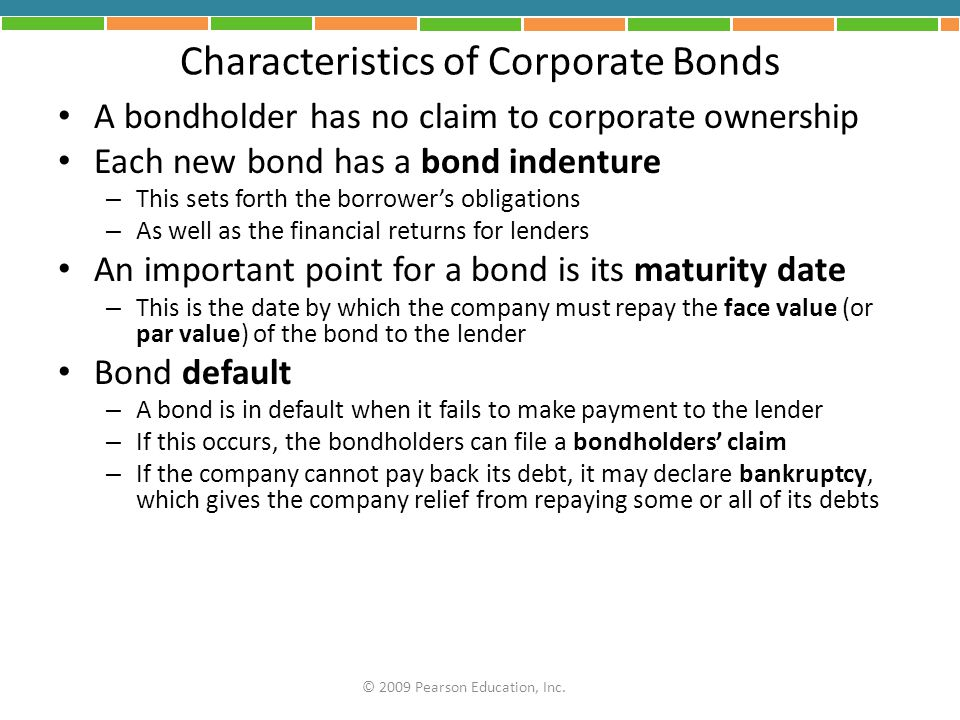 Characteristics of Corporate Bonds A bondholder has no claim to corporate ownership Each new bond has a bond indenture – This sets forth the borrower'