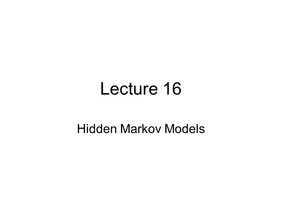 Lecture 16 Hidden Markov Models