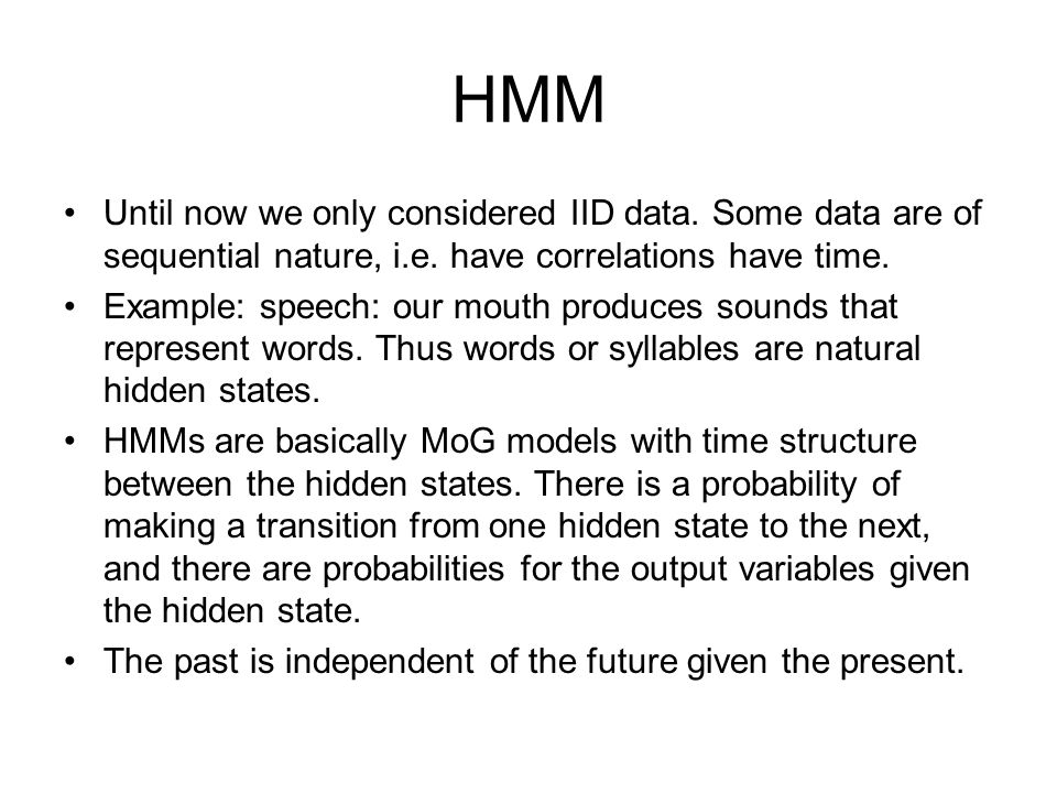 HMM Until now we only considered IID data. Some data are of sequential nature, i.e.