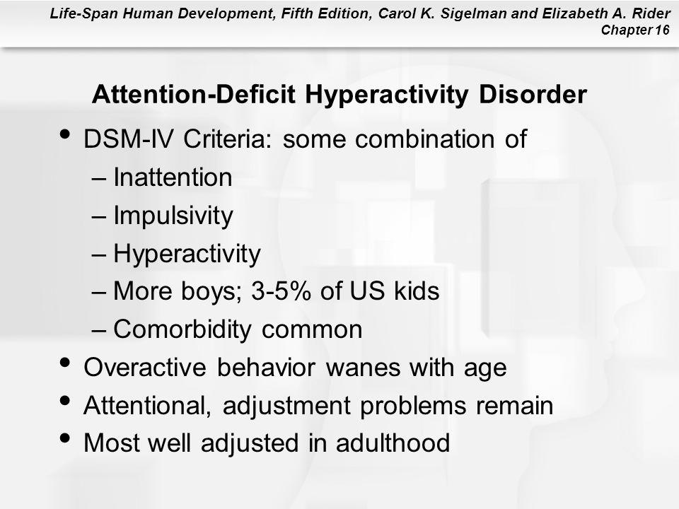 Life-Span Human Development, Fifth Edition, Carol K. Sigelman and Elizabeth A. Rider Chapter 16 Attention-Deficit Hyperactivity Disorder DSM-IV Criter