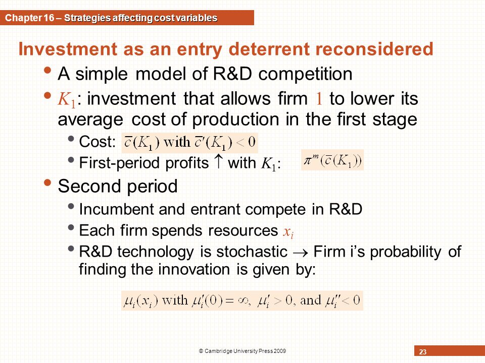 Investment as an entry deterrent reconsidered A simple model of R&D competition K 1 : investment that allows firm 1 to lower its average cost of produ