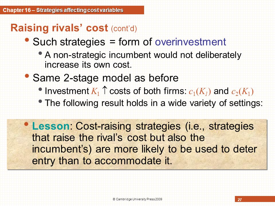 Raising rivals' cost (cont'd) Such strategies = form of overinvestment A non-strategic incumbent would not deliberately increase its own cost. Same 2-
