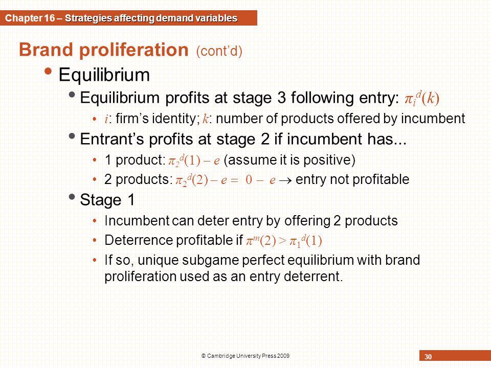 © Cambridge University Press 2009 30 Brand proliferation (cont'd) Equilibrium Equilibrium profits at stage 3 following entry: π i d (k) i : firm's ide