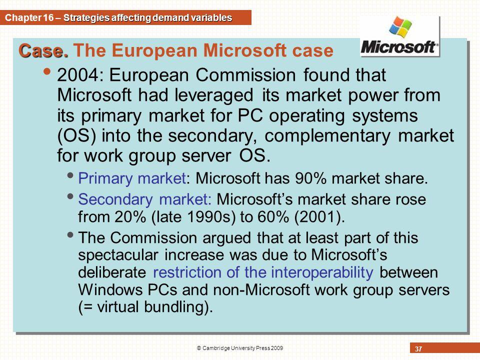 © Cambridge University Press 2009 37 Case. Case. The European Microsoft case 2004: European Commission found that Microsoft had leveraged its market p
