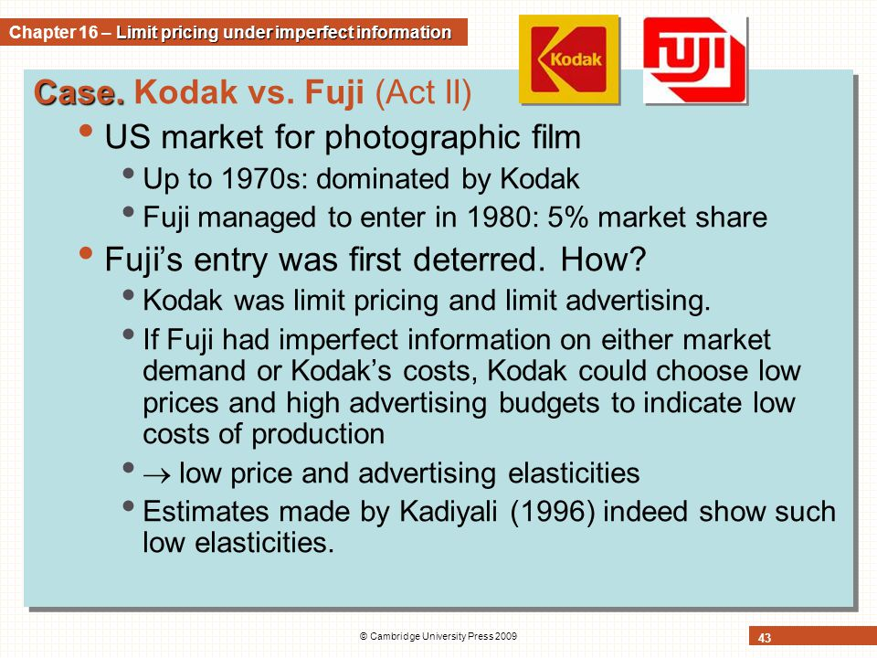 © Cambridge University Press 2009 43 Case. Case. Kodak vs. Fuji (Act II) US market for photographic film Up to 1970s: dominated by Kodak Fuji managed