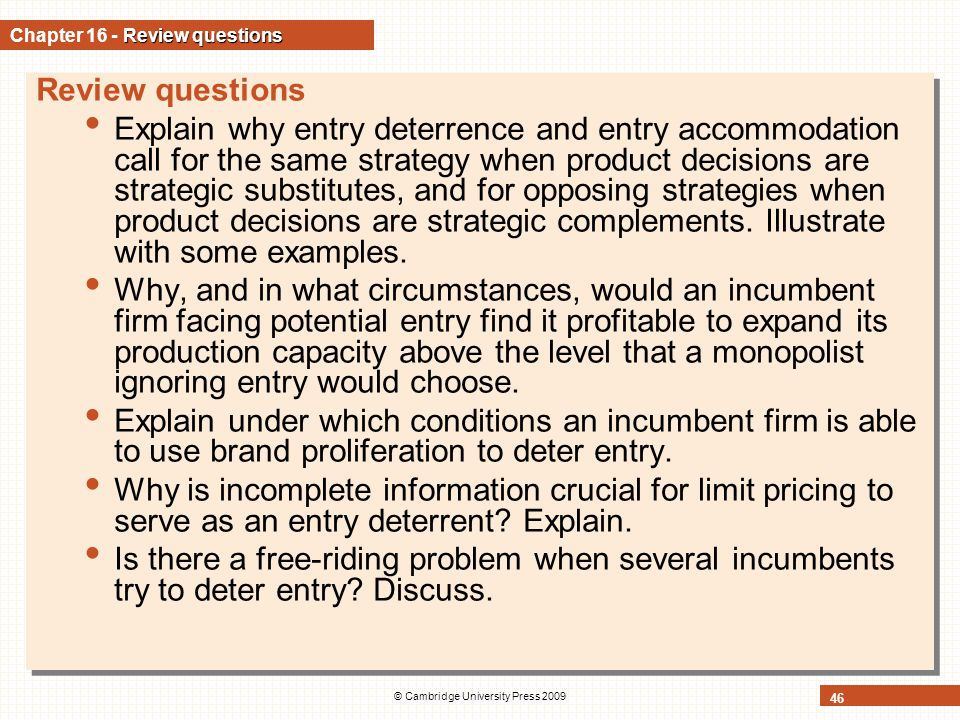 © Cambridge University Press 2009 46 Review questions Chapter 16 - Review questions Review questions Explain why entry deterrence and entry accommodat