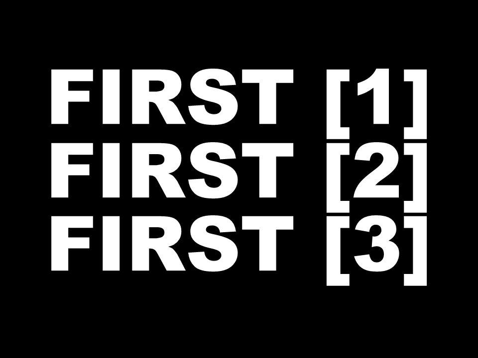 FIRST [1] FIRST [2] FIRST [3]