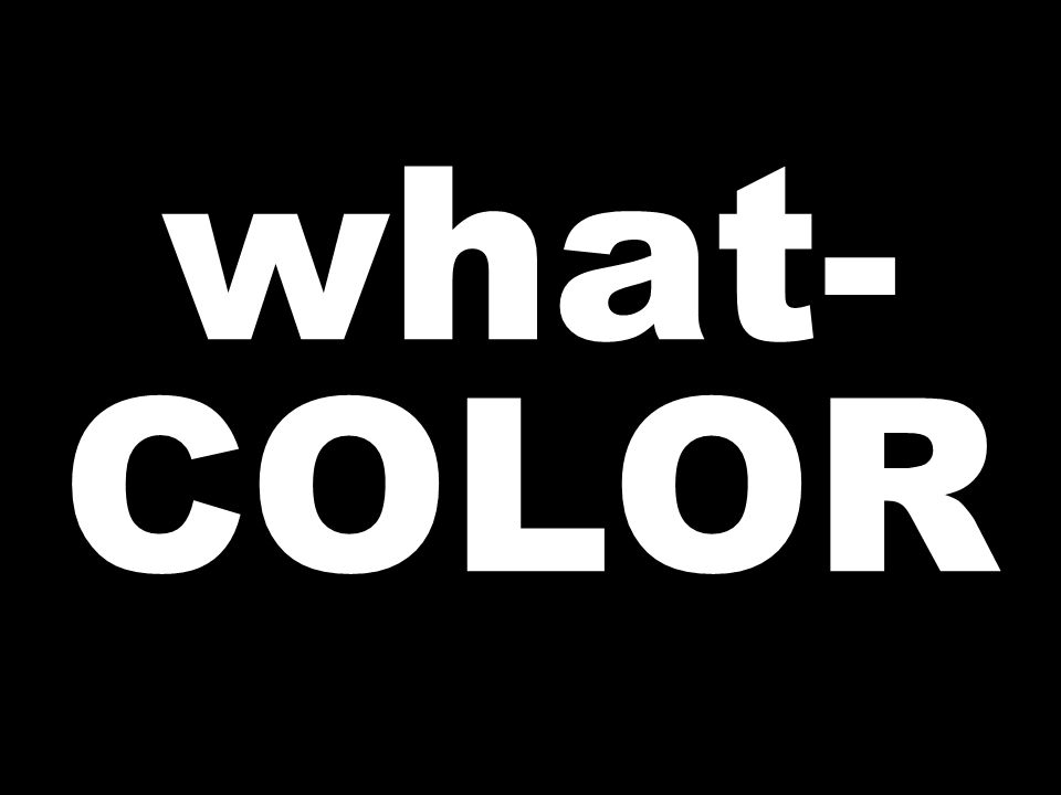 what- COLOR