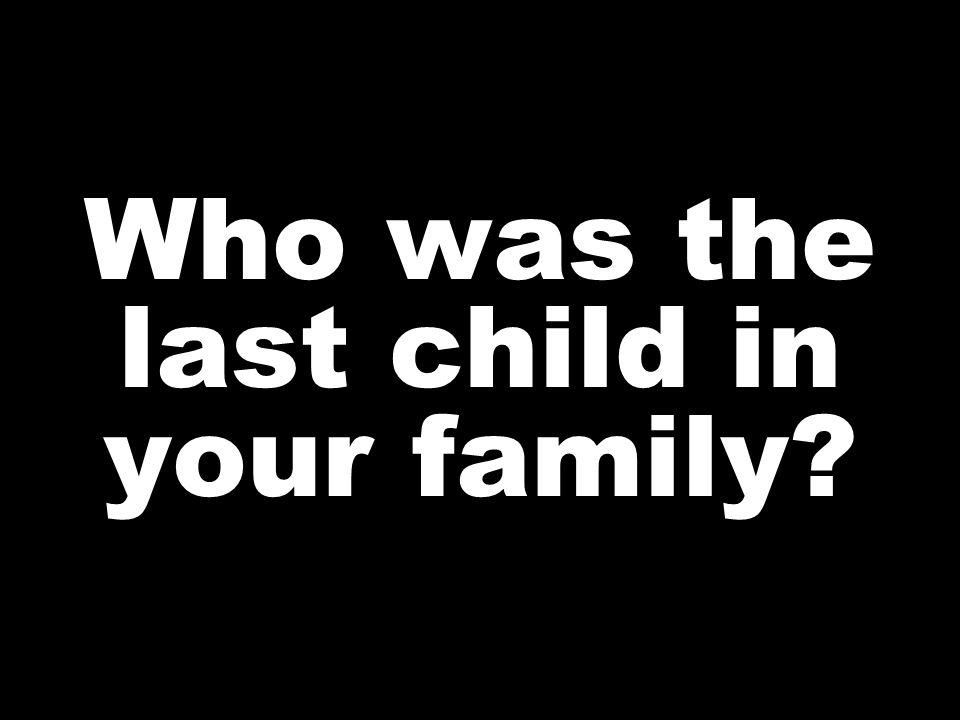 Who was the last child in your family