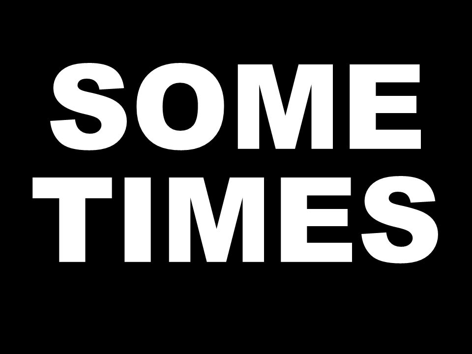 SOME TIMES