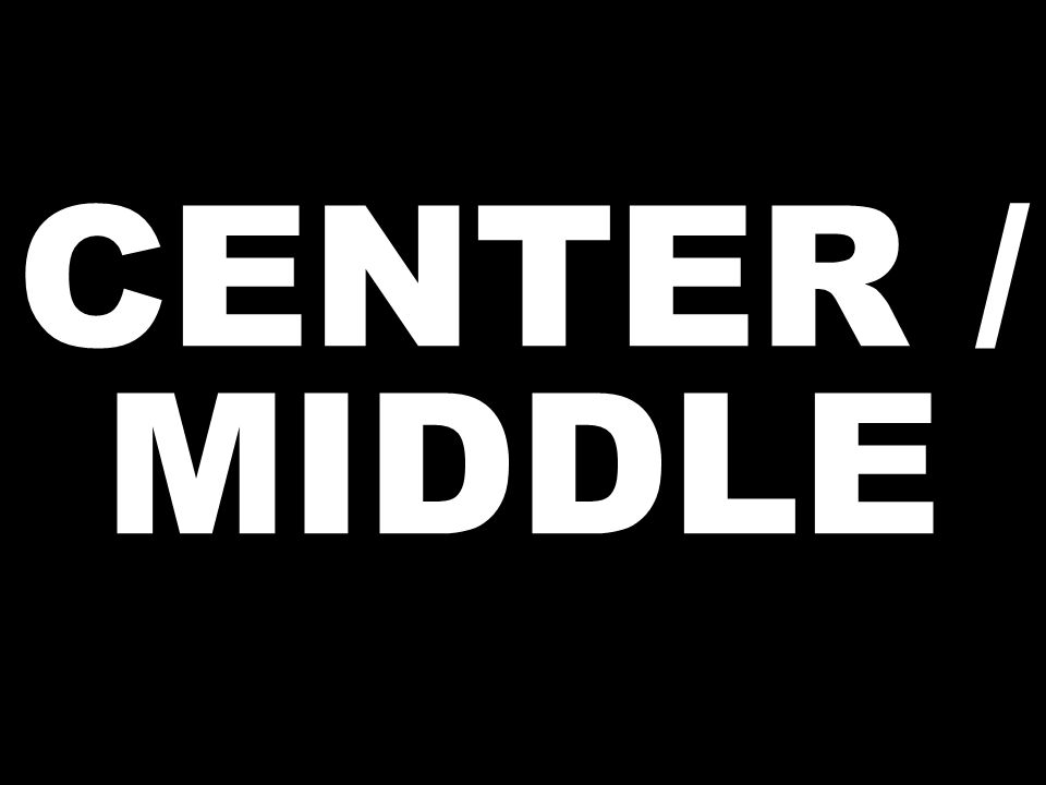 CENTER / MIDDLE