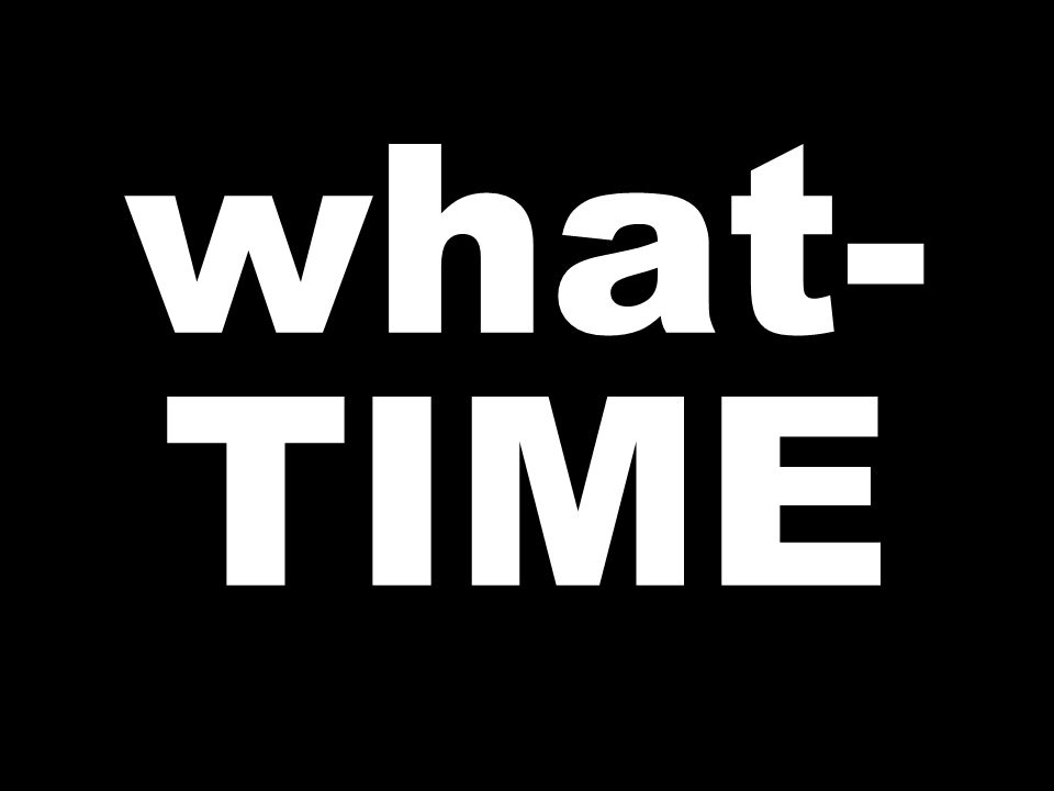 what- TIME