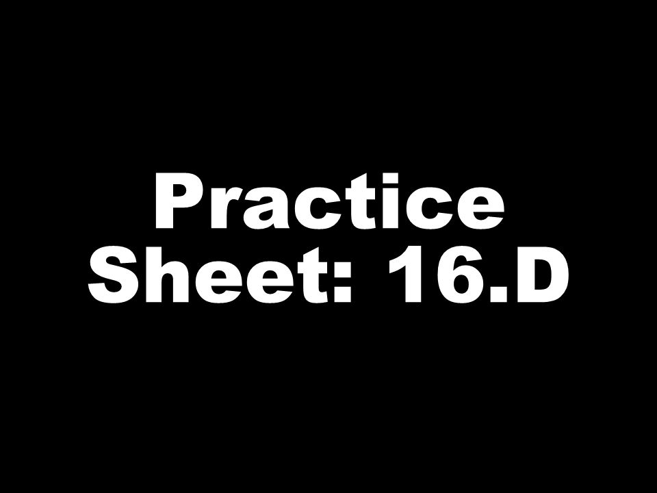 Practice Sheet: 16.D