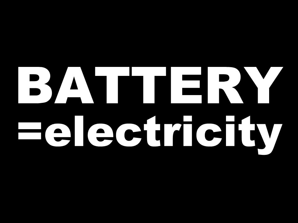BATTERY =electricity