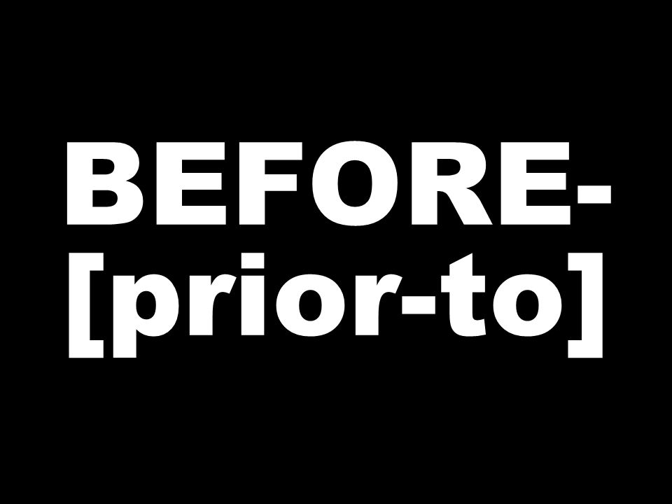 BEFORE- [prior-to]