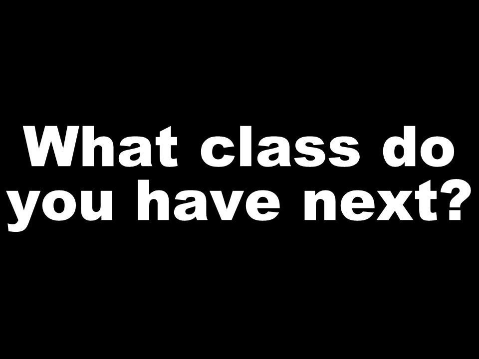 What class do you have next
