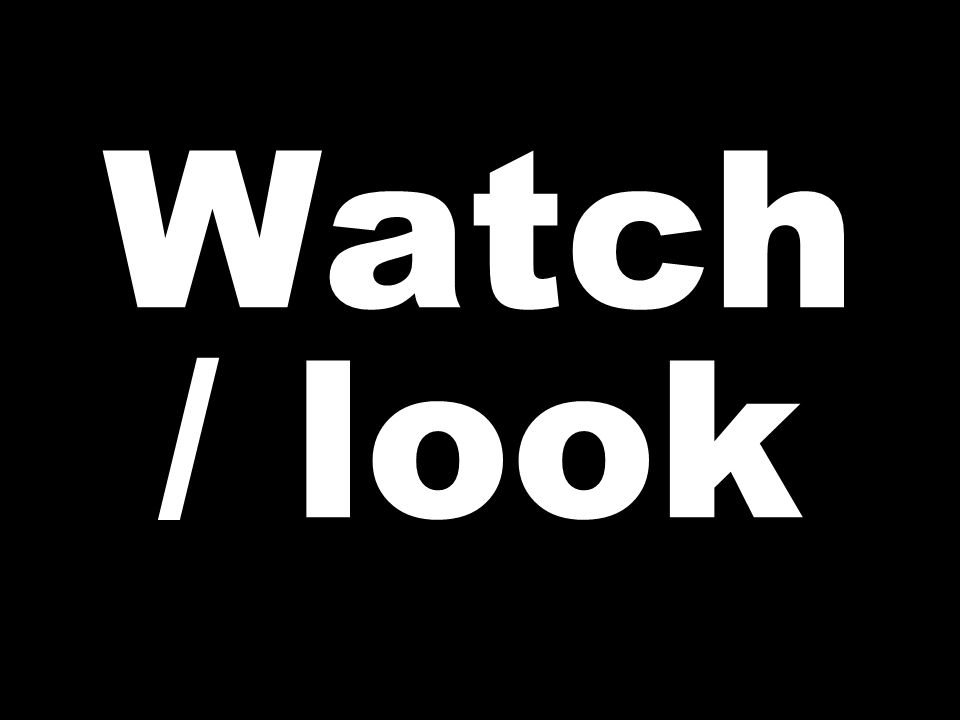 Watch / look