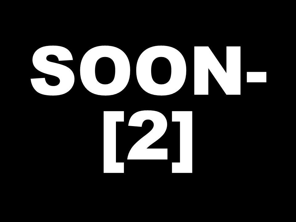 SOON- [2]