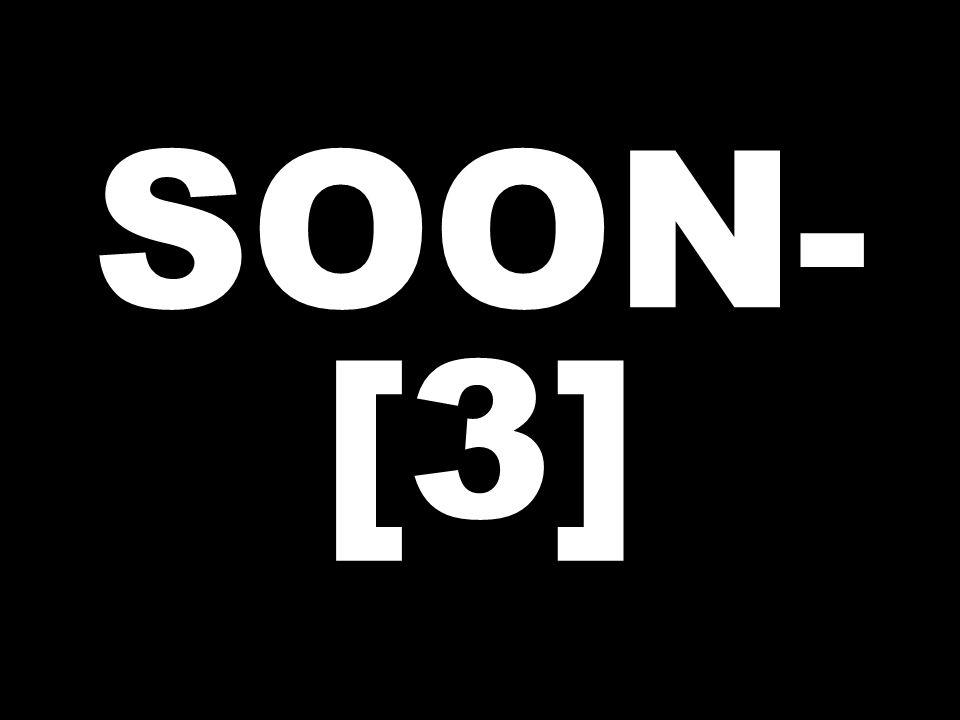SOON- [3]