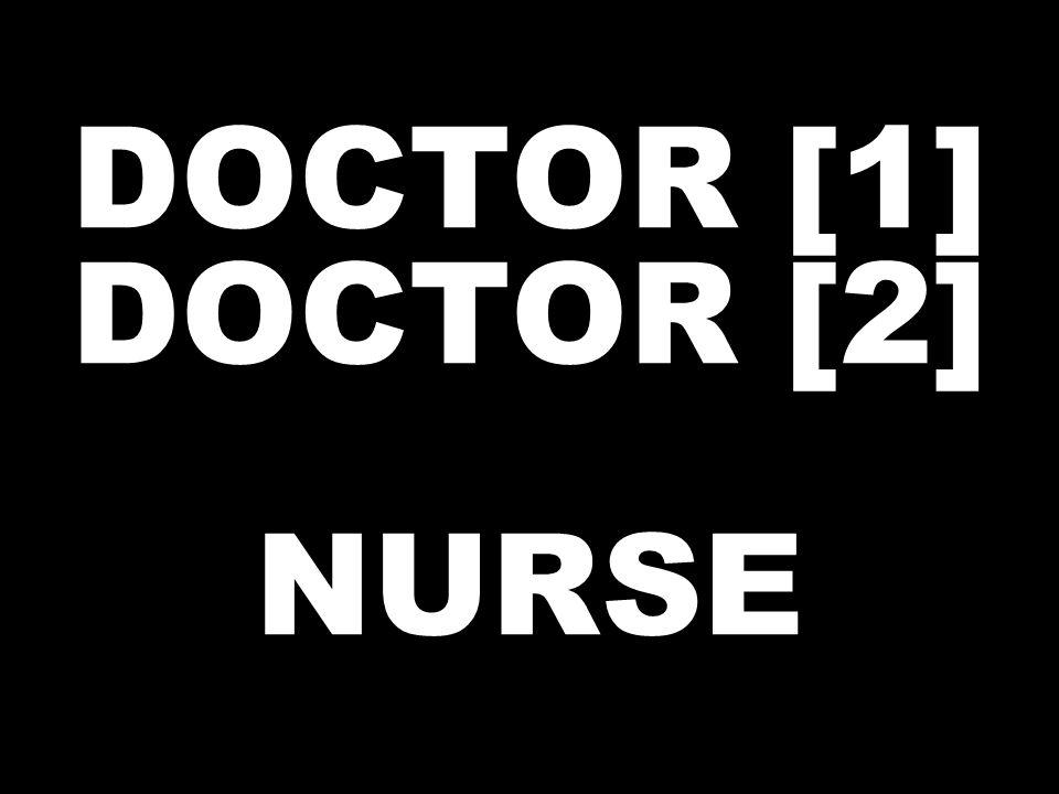 DOCTOR [1] DOCTOR [2] NURSE