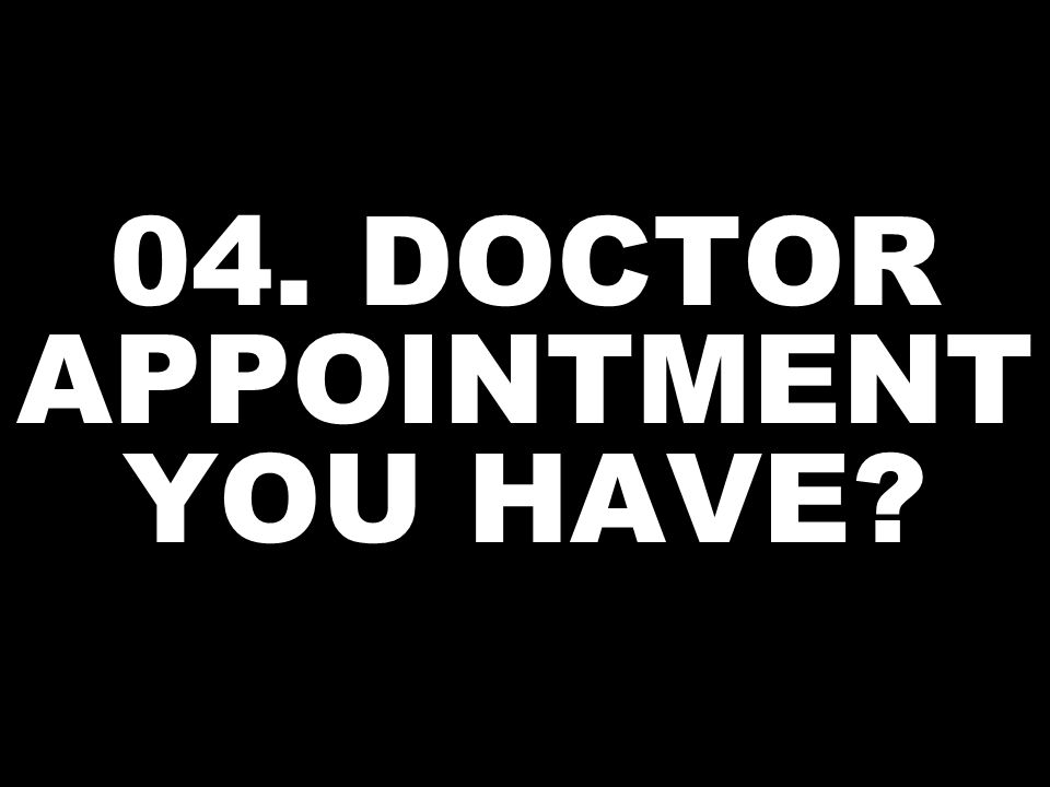 04. DOCTOR APPOINTMENT YOU HAVE