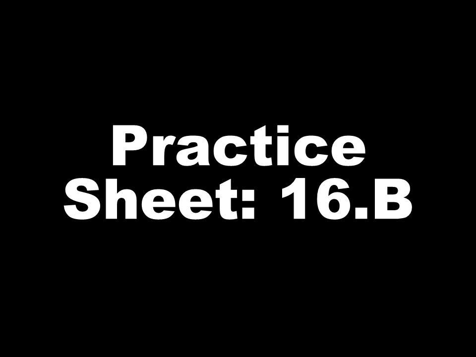 Practice Sheet: 16.B