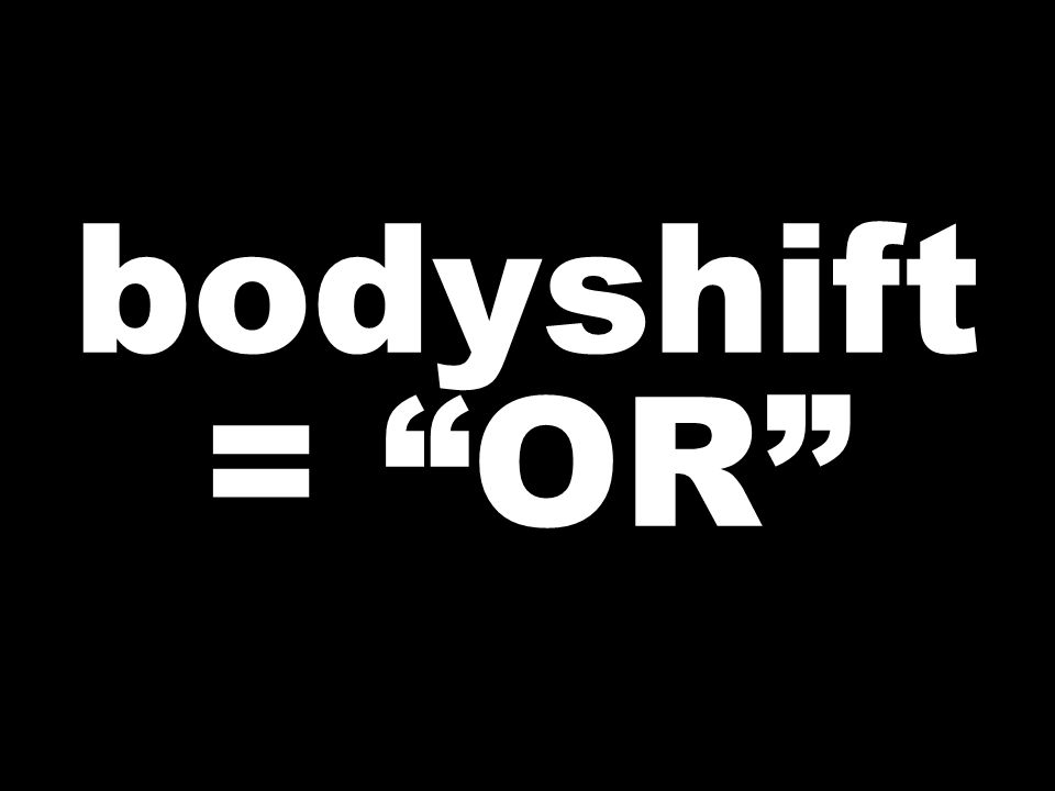 bodyshift = OR