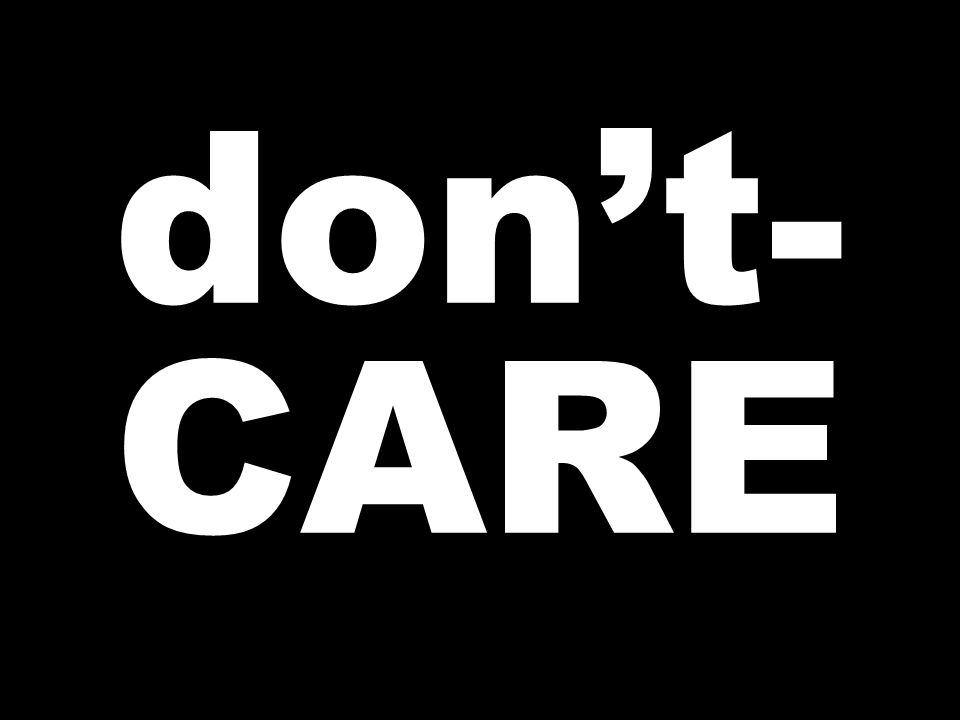 don't- CARE