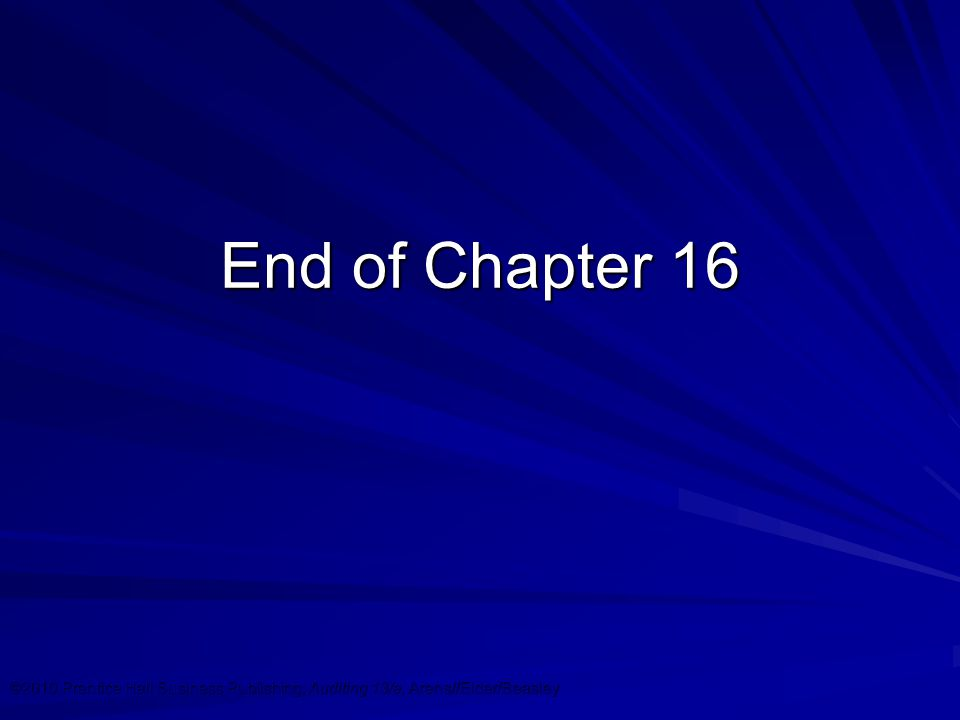 ©2010 Prentice Hall Business Publishing, Auditing 13/e, Arens//Elder/Beasley 16 - 34 End of Chapter 16