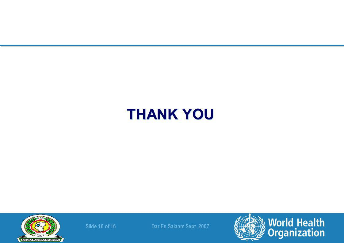 Slide 16 of 16 Dar Es Salaam Sept. 2007 THANK YOU