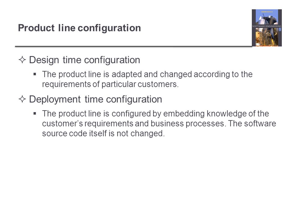 Product line configuration  Design time configuration  The product line is adapted and changed according to the requirements of particular customers