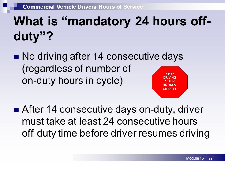 Commercial Vehicle Drivers Hours of Service Module 16 -27 What is mandatory 24 hours off- duty .