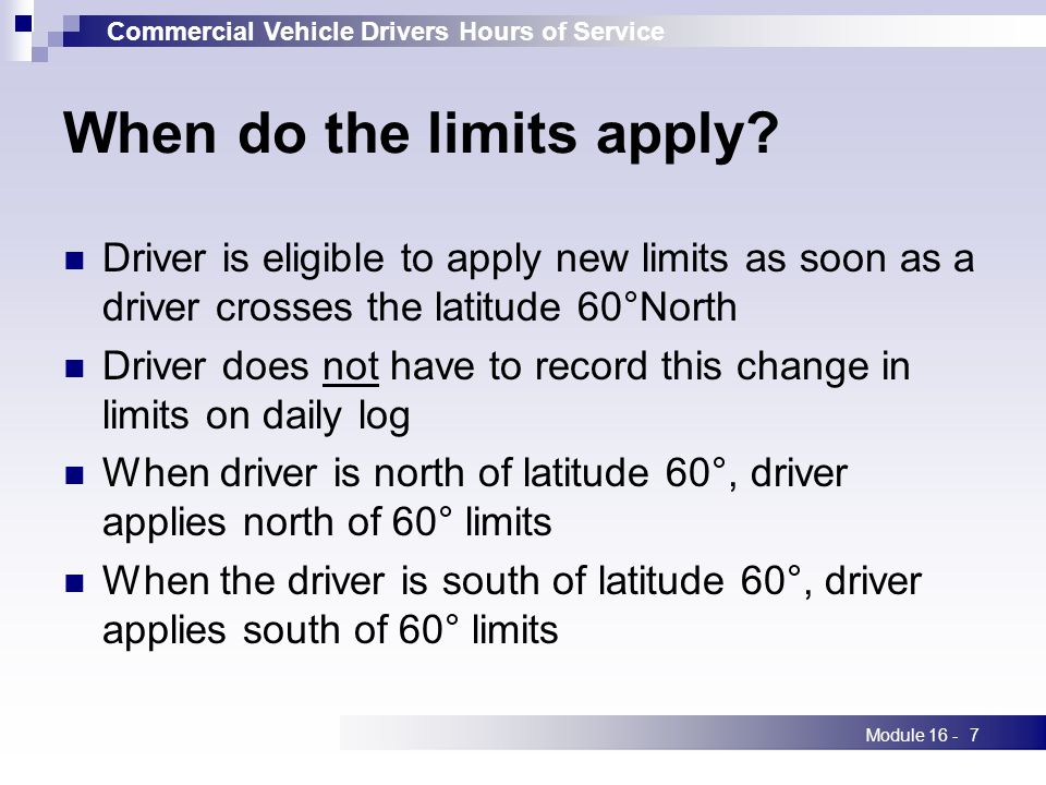 Commercial Vehicle Drivers Hours of Service Module 16 -7 When do the limits apply.