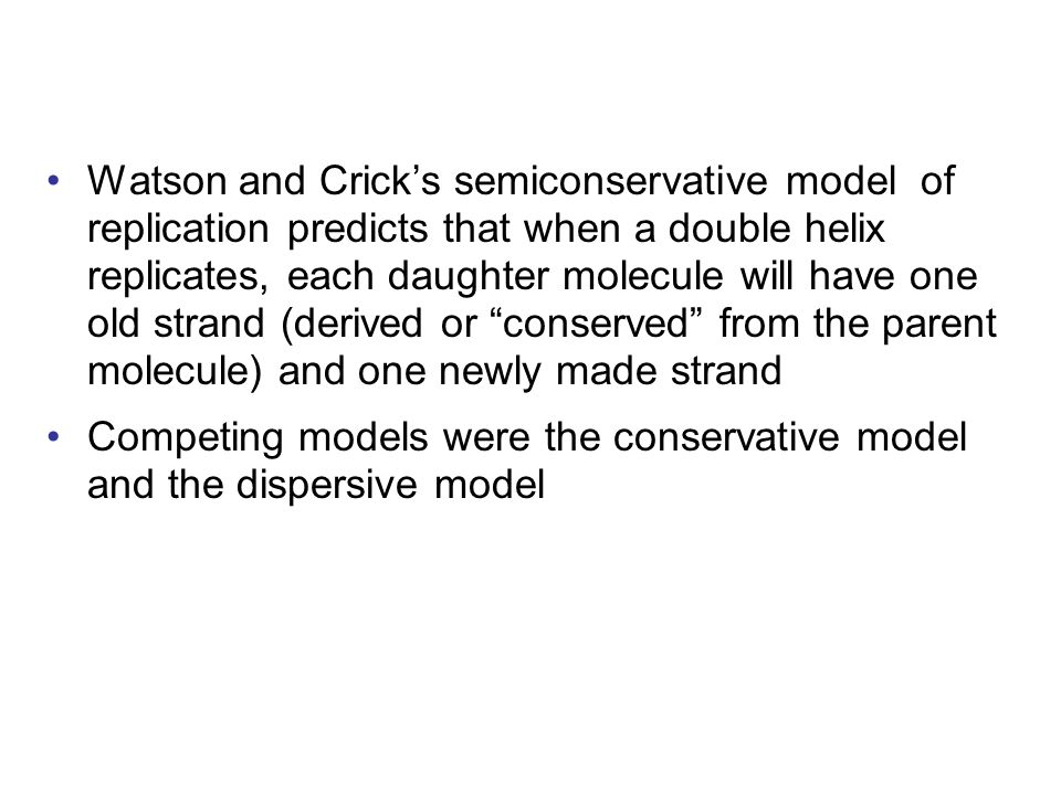 Watson and Crick's semiconservative model of replication predicts that when a double helix replicates, each daughter molecule will have one old strand
