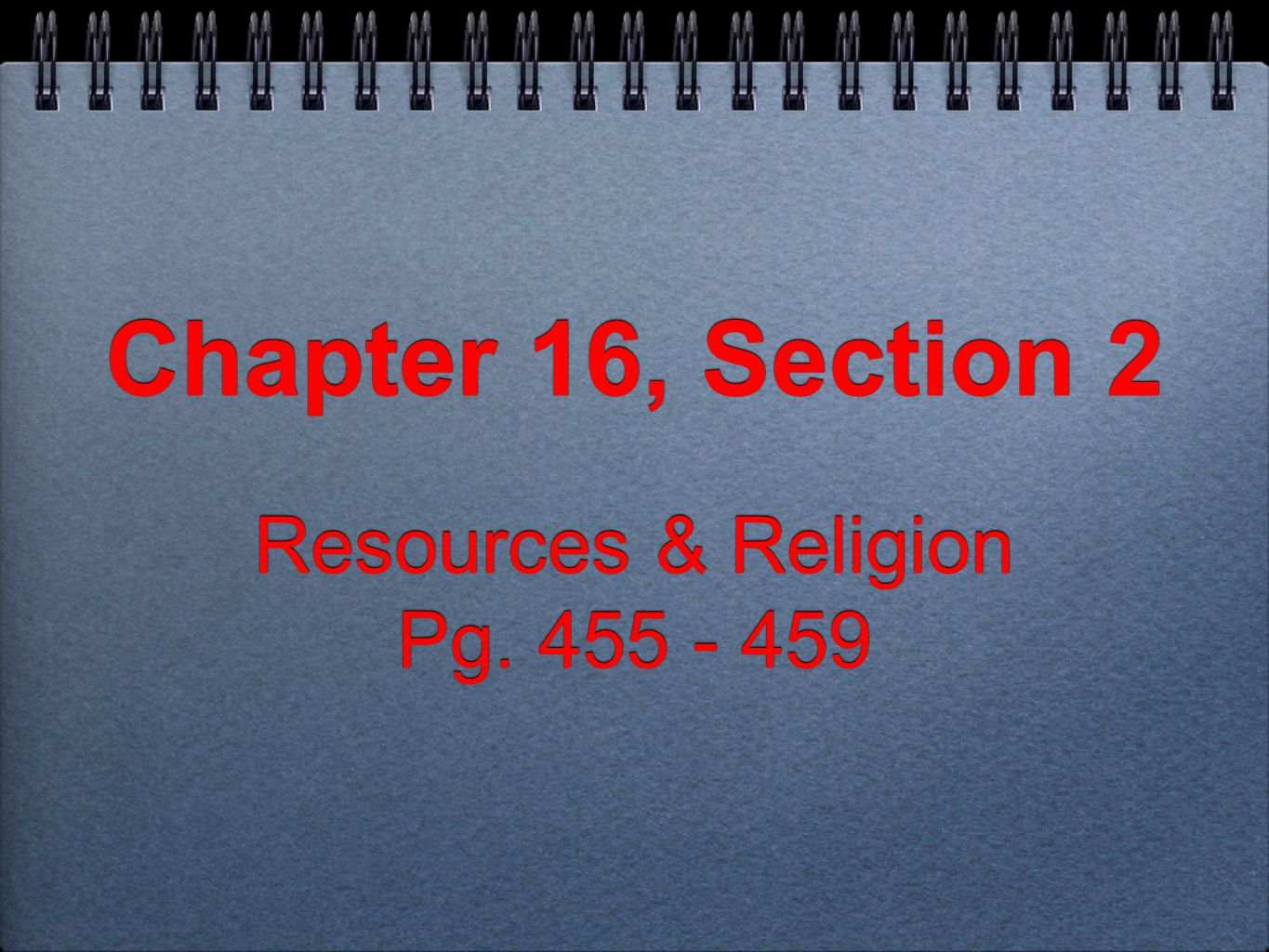 Chapter 16, Section 2 Chapter 16, Section 2 Resources & Religion Pg.