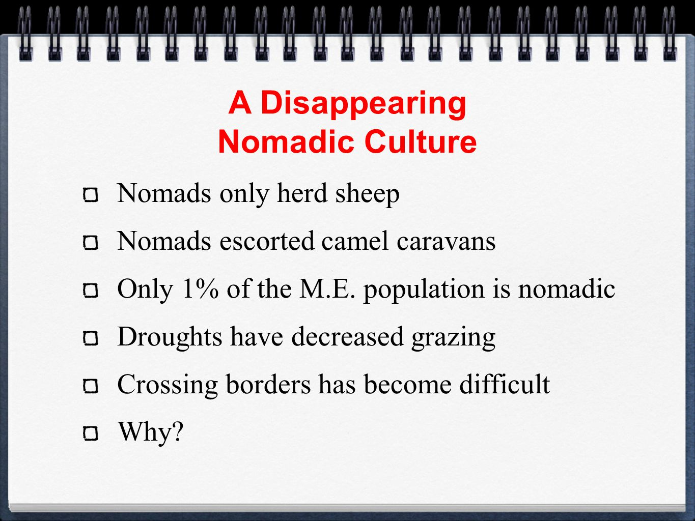 A Disappearing Nomadic Culture Nomads only herd sheep Nomads escorted camel caravans Only 1% of the M.E.
