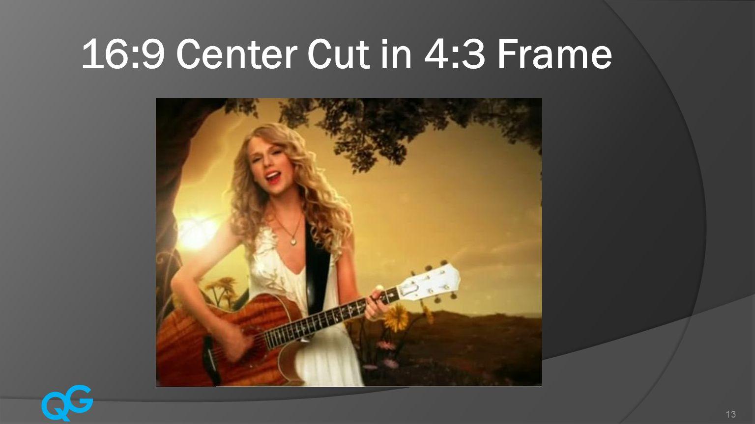 Q G 13 16:9 Center Cut in 4:3 Frame