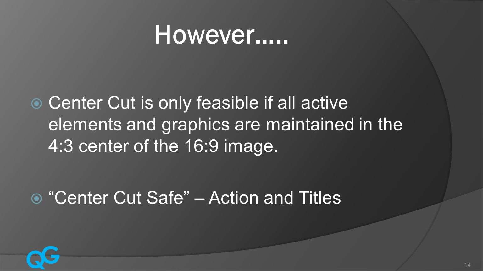 """Q G 14 However…..  Center Cut is only feasible if all active elements and graphics are maintained in the 4:3 center of the 16:9 image.  """"Center Cut"""