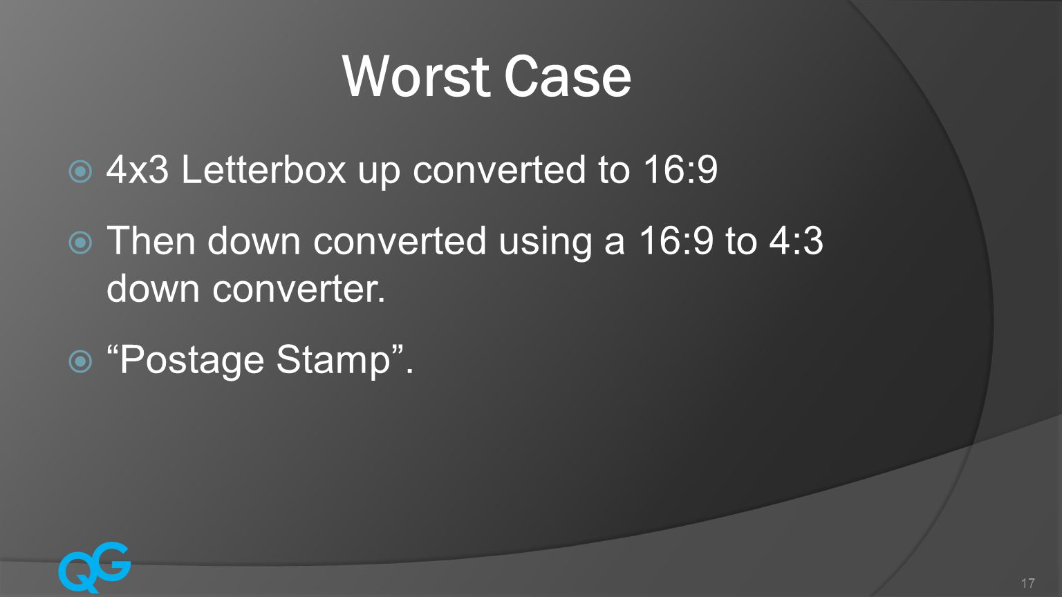 Q G 17 Worst Case  4x3 Letterbox up converted to 16:9  Then down converted using a 16:9 to 4:3 down converter.