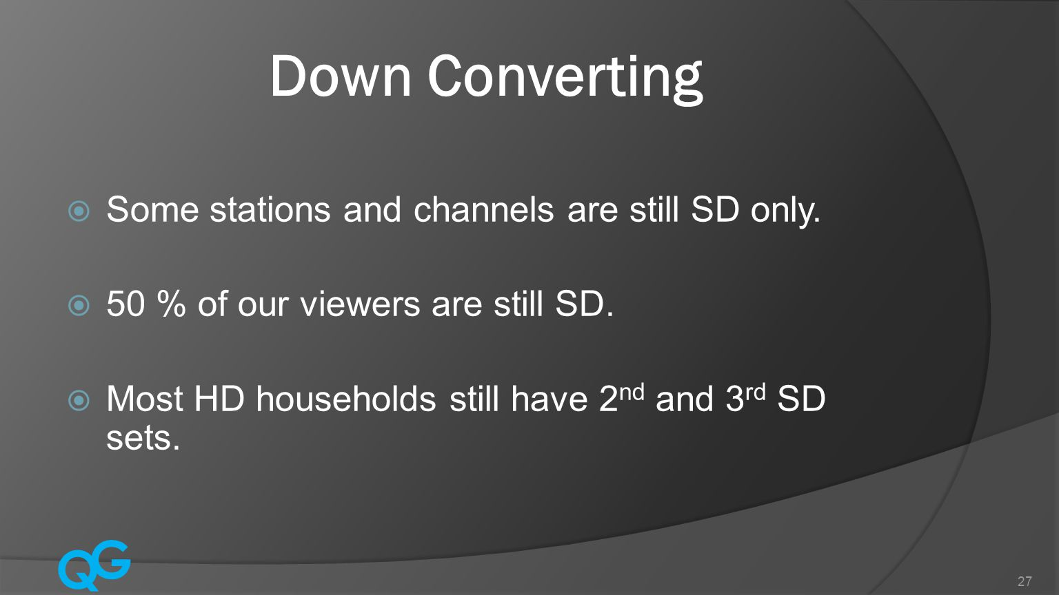 Q G 27 Down Converting  Some stations and channels are still SD only.