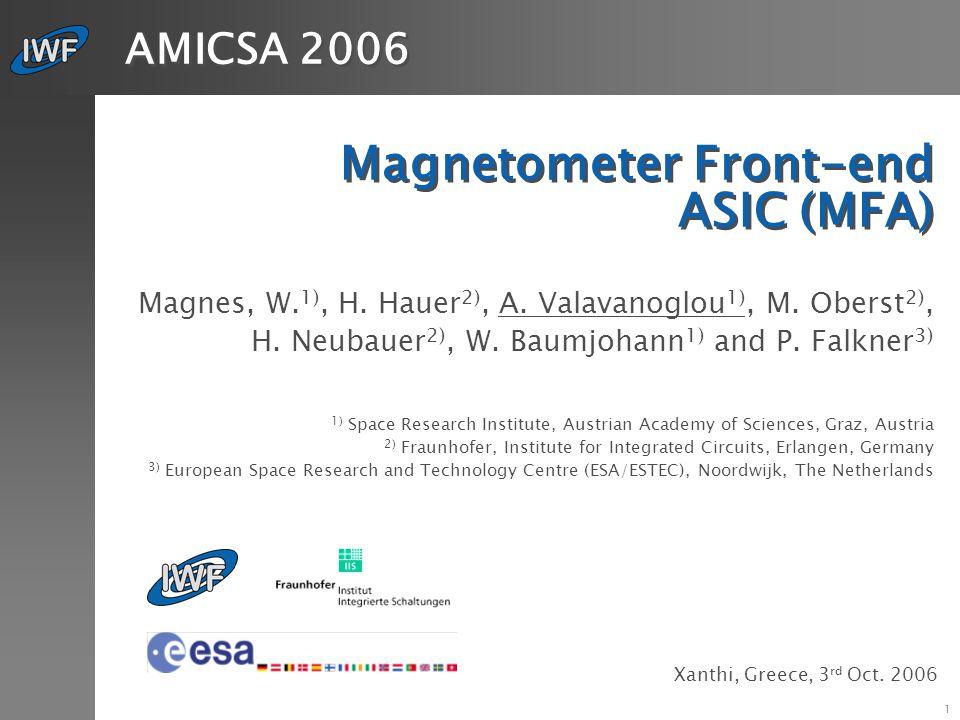 1 Magnetometer Front-end ASIC (MFA) Magnes, W. 1), H. Hauer 2), A. Valavanoglou 1), M. Oberst 2), H. Neubauer 2), W. Baumjohann 1) and P. Falkner 3) 1