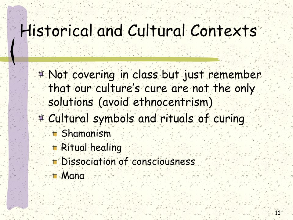 11 Historical and Cultural Contexts Not covering in class but just remember that our culture's cure are not the only solutions (avoid ethnocentrism) C