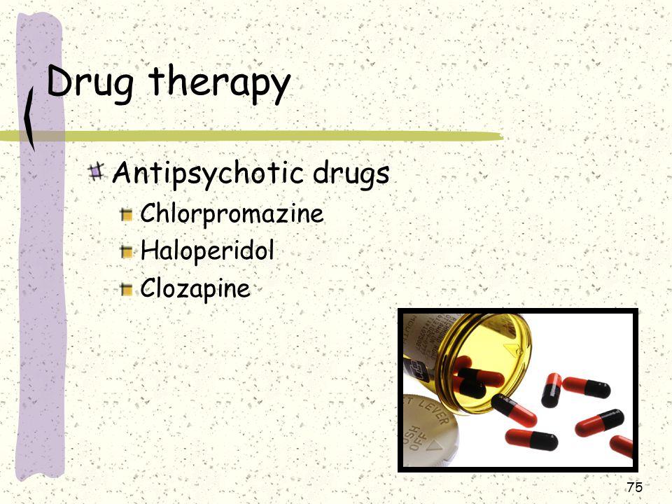 75 Drug therapy Antipsychotic drugs Chlorpromazine Haloperidol Clozapine